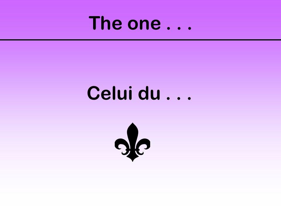The one... Celui du...