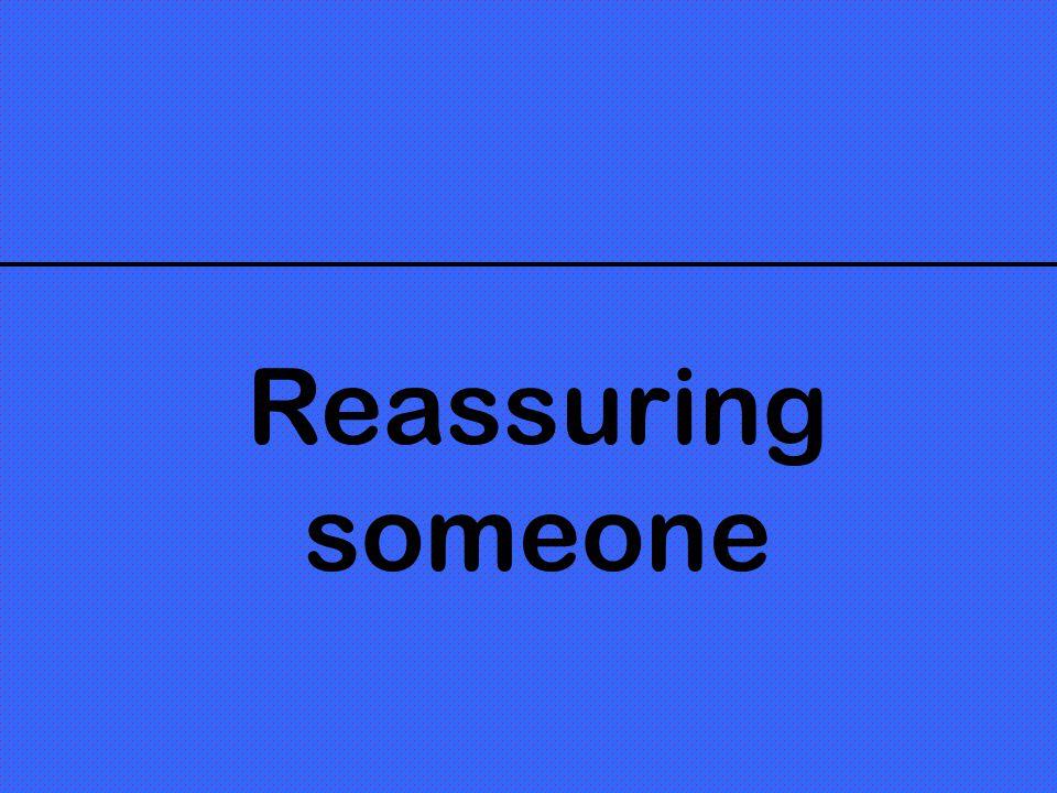 Reassuring someone