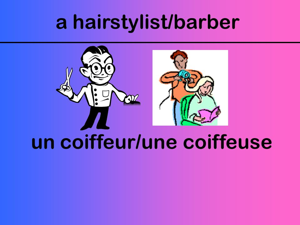 a hairstylist/barber un coiffeur/une coiffeuse