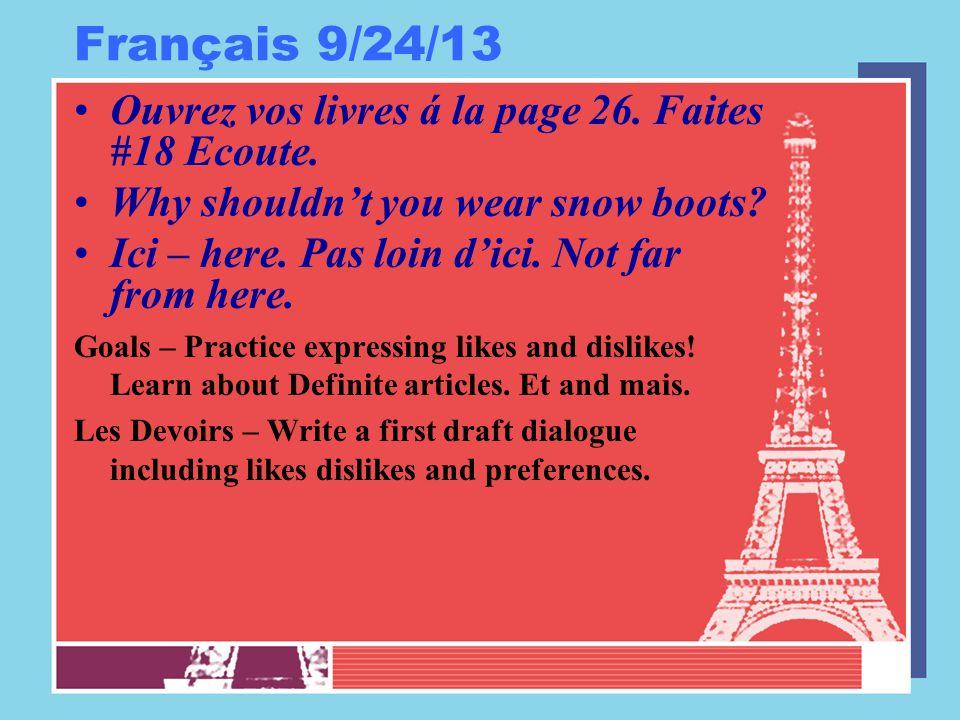 Français 9/24/13 Ouvrez vos livres á la page 26. Faites #18 Ecoute. Why shouldn't you wear snow boots? Ici – here. Pas loin d'ici. Not far from here.