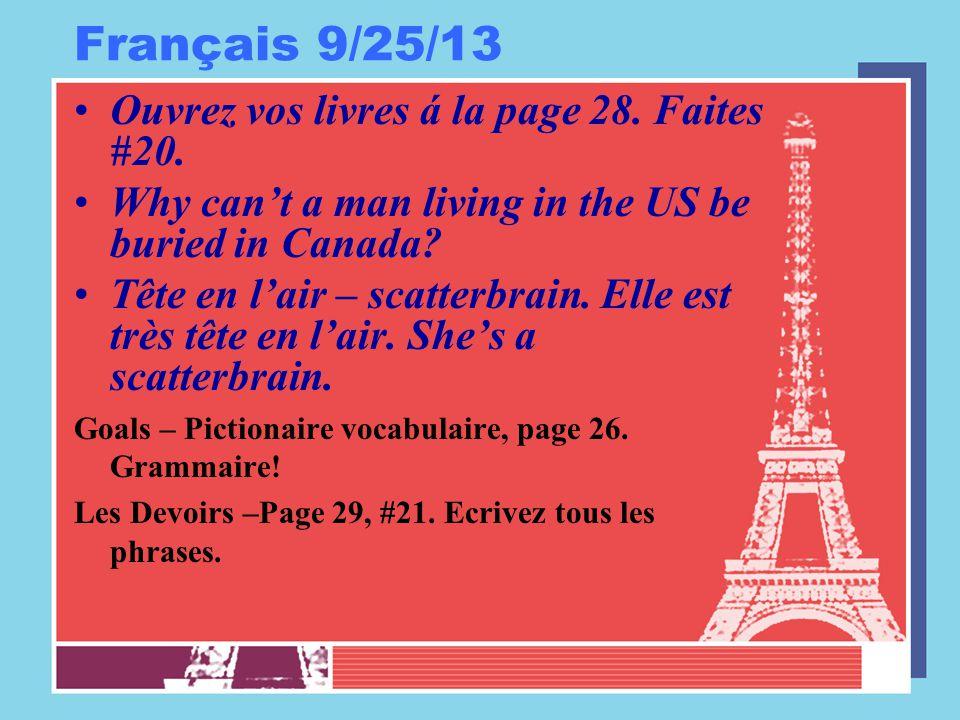 Français 9/25/13 Ouvrez vos livres á la page 28. Faites #20. Why can't a man living in the US be buried in Canada? Tête en l'air – scatterbrain. Elle