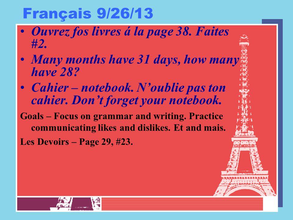 Français 9/26/13 Ouvrez fos livres á la page 38. Faites #2. Many months have 31 days, how many have 28? Cahier – notebook. N'oublie pas ton cahier. Do