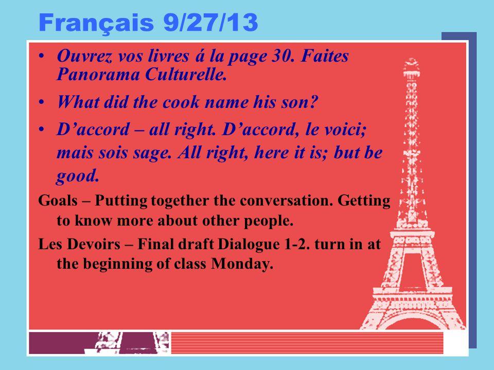 Français 9/27/13 Ouvrez vos livres á la page 30. Faites Panorama Culturelle. What did the cook name his son? D'accord – all right. D'accord, le voici;