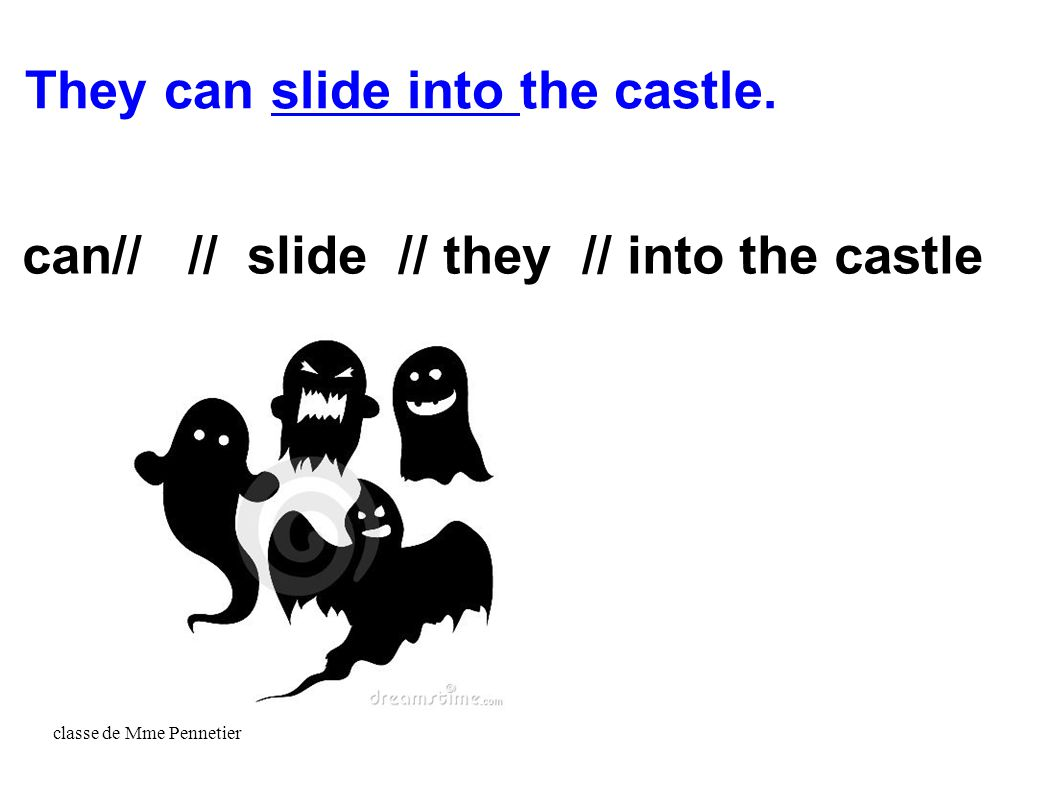 classe de Mme Pennetier can// // slide // they // into the castle They can slide into the castle.