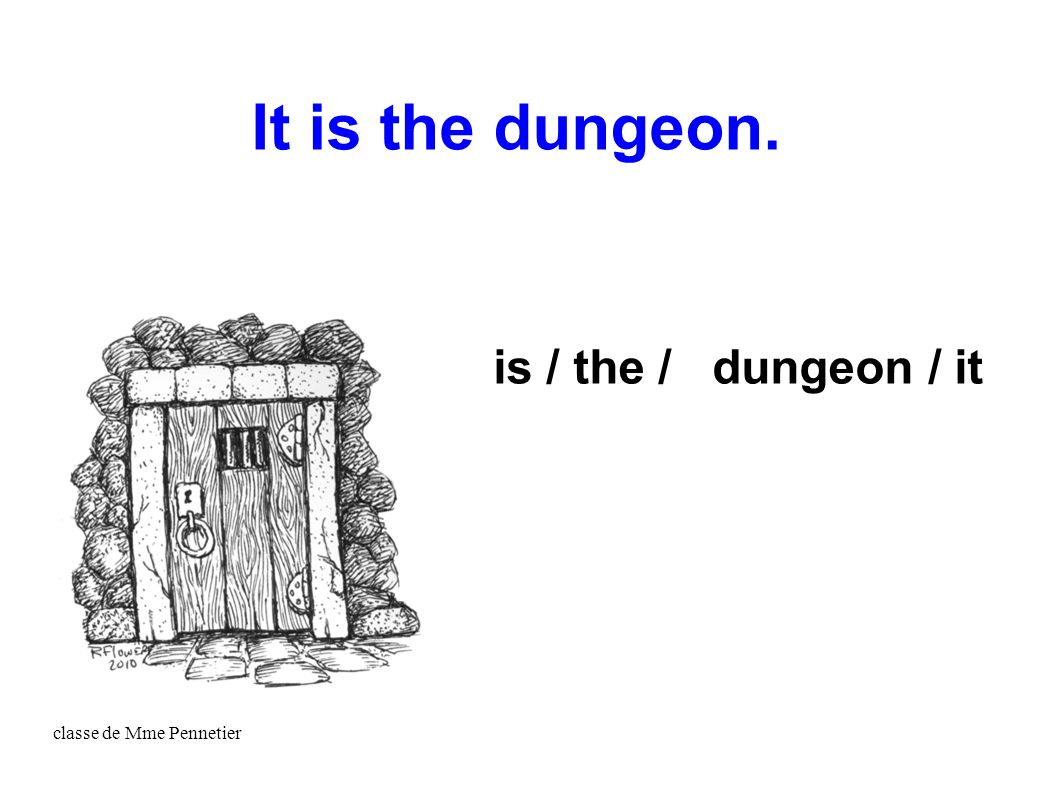 classe de Mme Pennetier is / the / dungeon / it It is the dungeon.