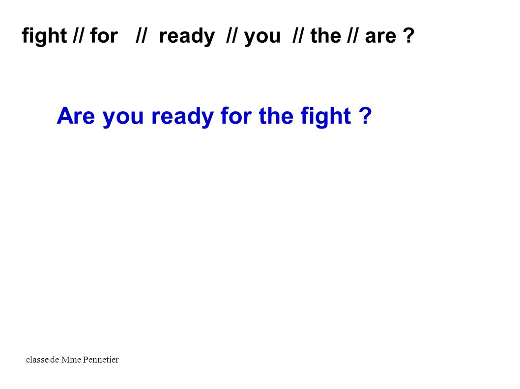 classe de Mme Pennetier Are you ready for the fight ? fight // for // ready // you // the // are ?
