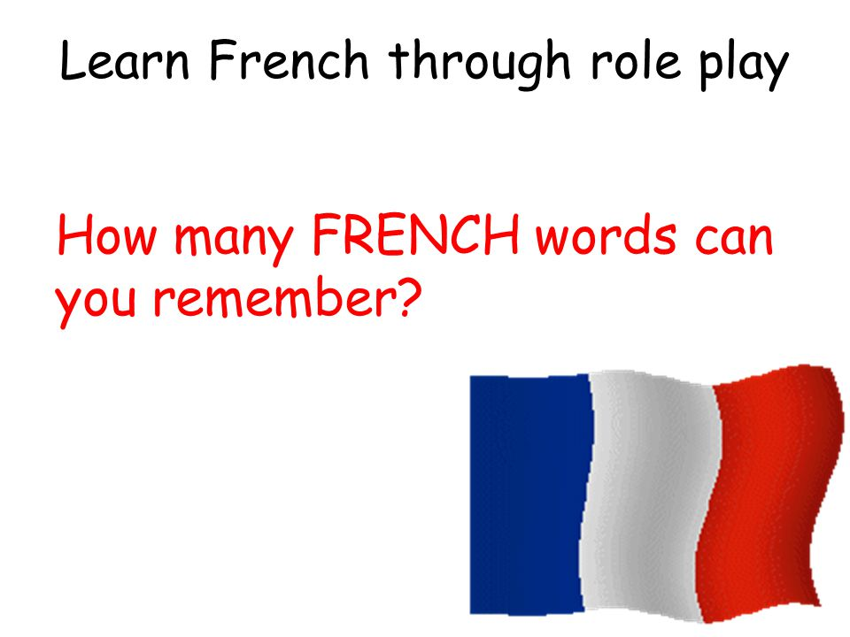 Learn French through role play How many FRENCH words can you remember