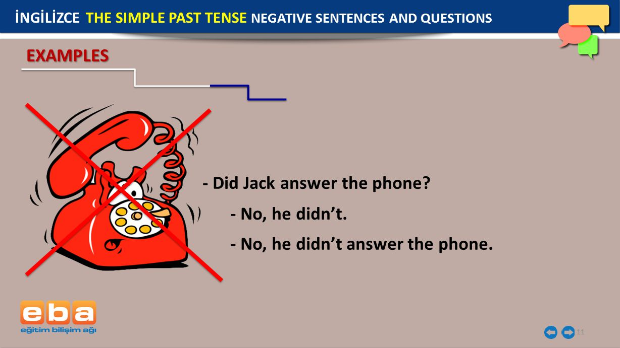 11 - Did Jack answer the phone.- No, he didn't. - No, he didn't answer the phone.