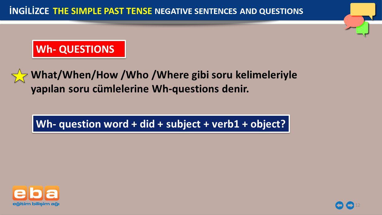 12 Wh- QUESTIONS What/When/How /Who /Where gibi soru kelimeleriyle yapılan soru cümlelerine Wh-questions denir.