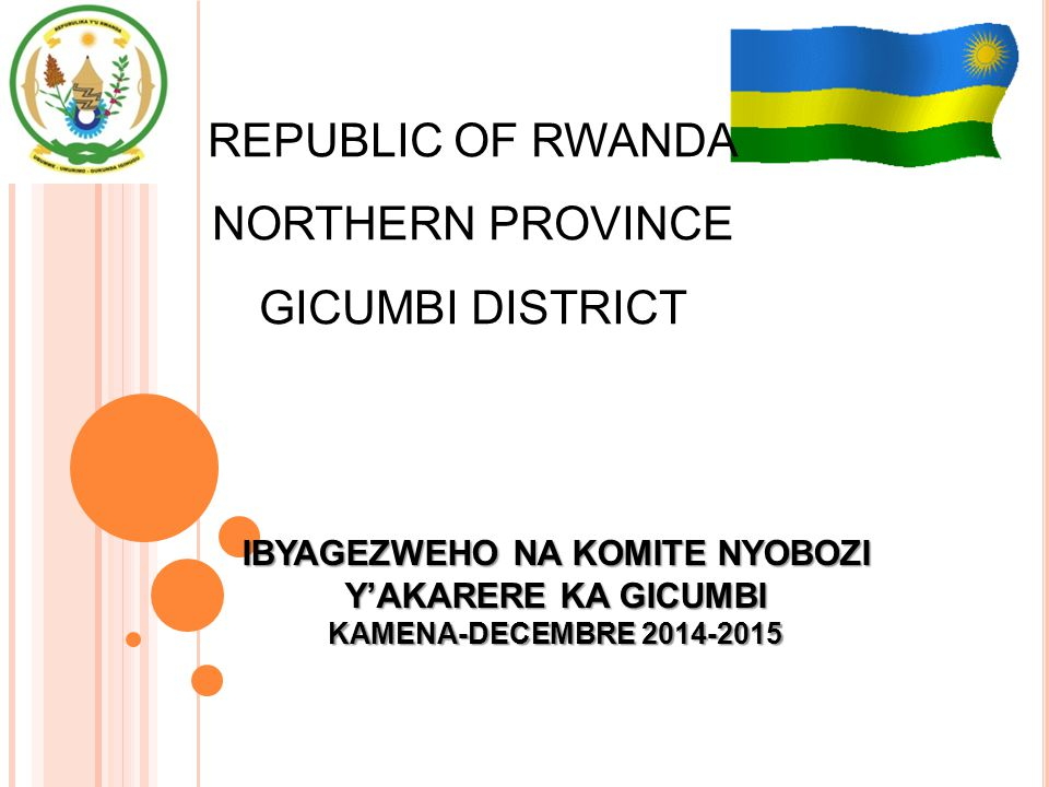 REPUBLIC OF RWANDA NORTHERN PROVINCE GICUMBI DISTRICT IBYAGEZWEHO NA KOMITE NYOBOZI Y'AKARERE KA GICUMBI KAMENA-DECEMBRE 2014-2015