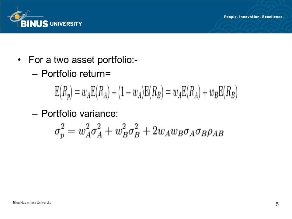 For a two asset portfolio:- –Portfolio return= –Portfolio variance: Bina Nusantara University 5
