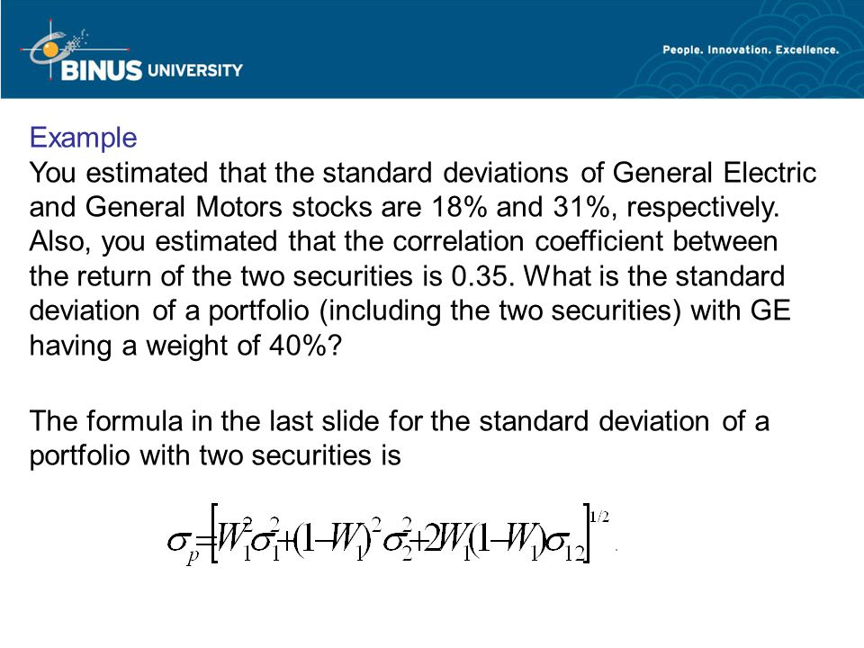 Example You estimated that the standard deviations of General Electric and General Motors stocks are 18% and 31%, respectively.