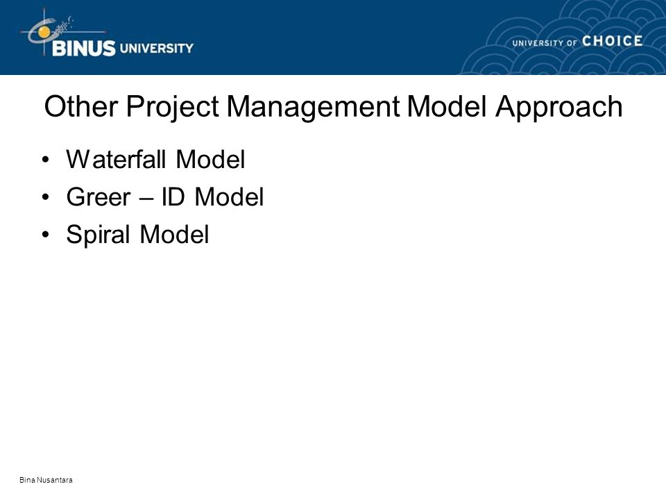Bina Nusantara Other Project Management Model Approach Waterfall Model Greer – ID Model Spiral Model