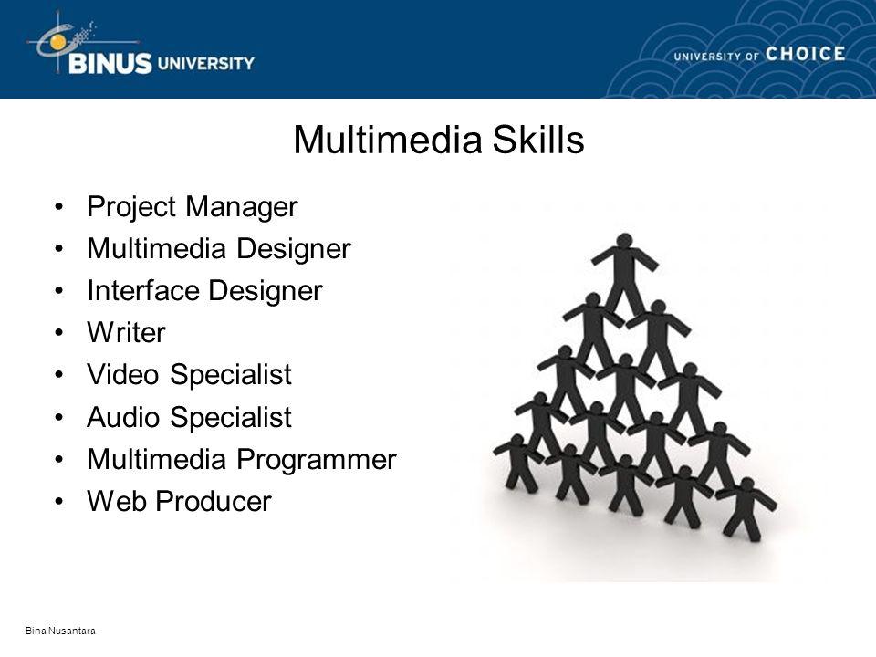 Bina Nusantara Multimedia Skills Project Manager Multimedia Designer Interface Designer Writer Video Specialist Audio Specialist Multimedia Programmer Web Producer