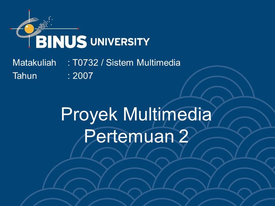 Proyek Multimedia Pertemuan 2 Matakuliah: T0732 / Sistem Multimedia Tahun: 2007