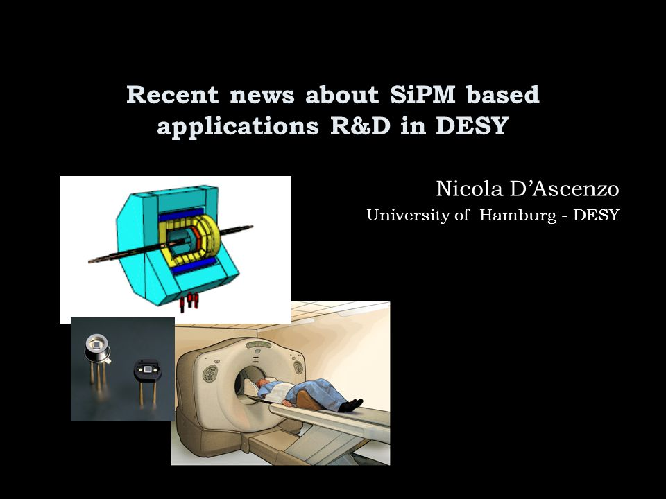 Recent news about SiPM based applications R&D in DESY Nicola D'Ascenzo University of Hamburg - DESY