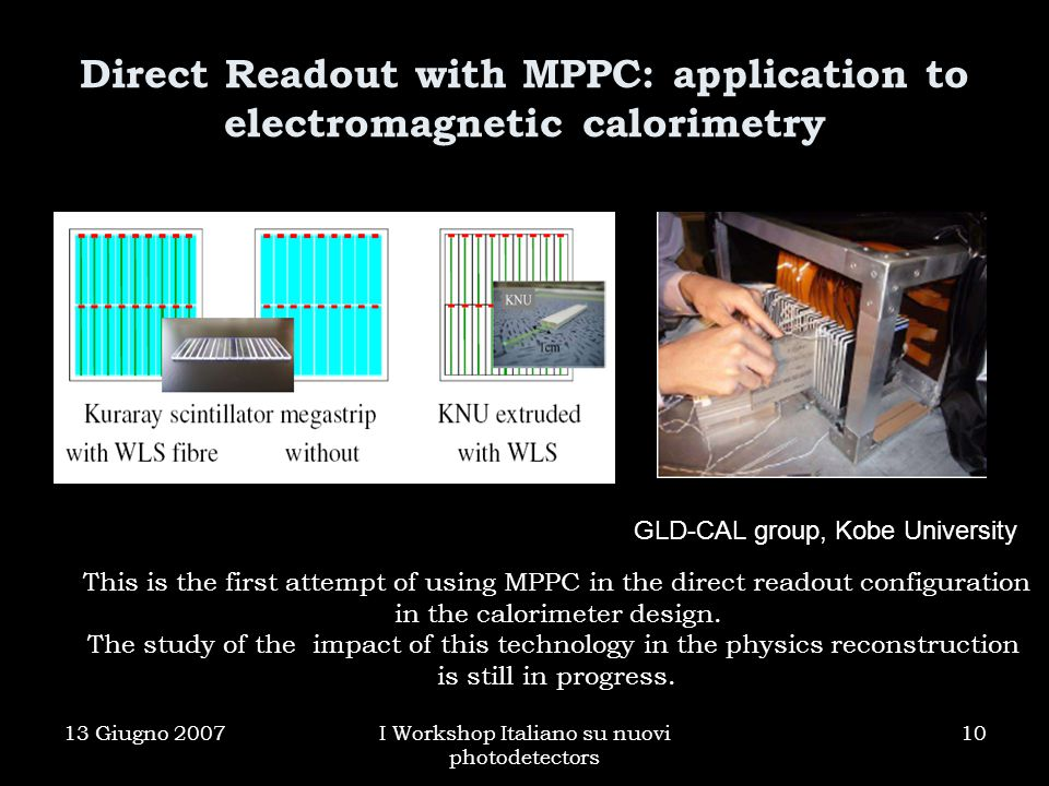 13 Giugno 2007I Workshop Italiano su nuovi photodetectors 10 Direct Readout with MPPC: application to electromagnetic calorimetry GLD-CAL group, Kobe