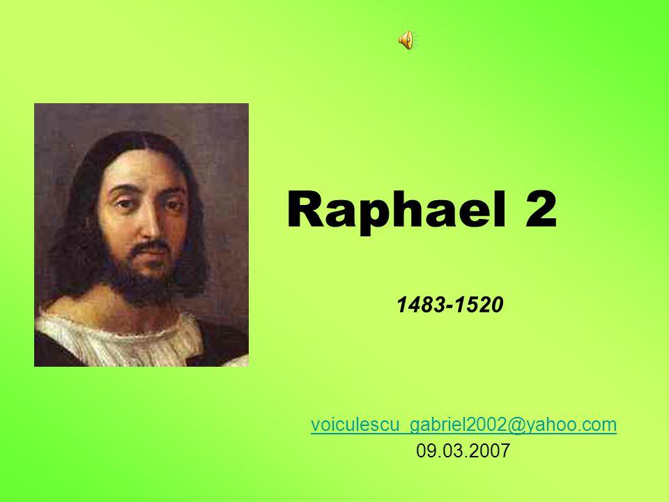 Raphael 2 voiculescu_gabriel2002@yahoo.com 09.03.2007 1483-1520