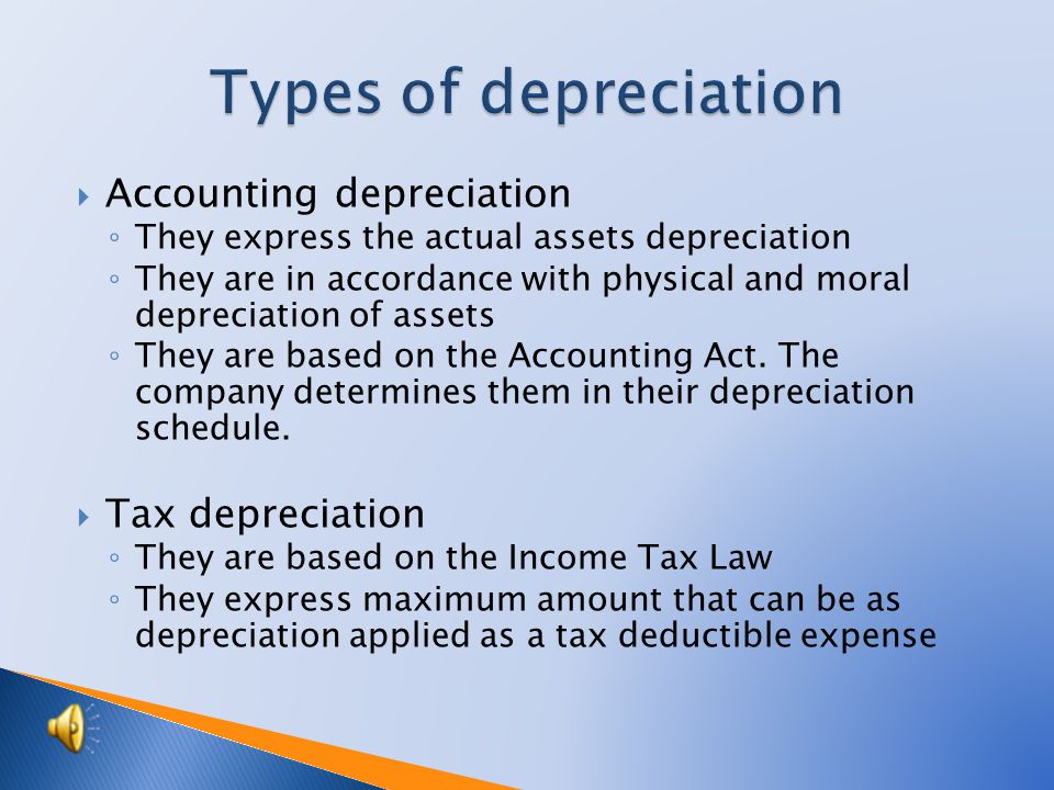  Physical – as a result of use, by external influence  Moral – as a result of technical development Depreciation = tangible fixed assets depreciation per an accounting period Accumulated depreciation = total depreciation of the fixed assets for the entire period of use Purchase price–accumulated depreciation=residual price