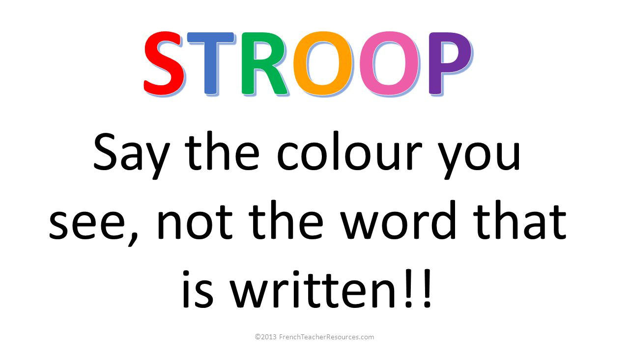 ©2013 FrenchTeacherResources.com Say the colour you see, not the word that is written!!