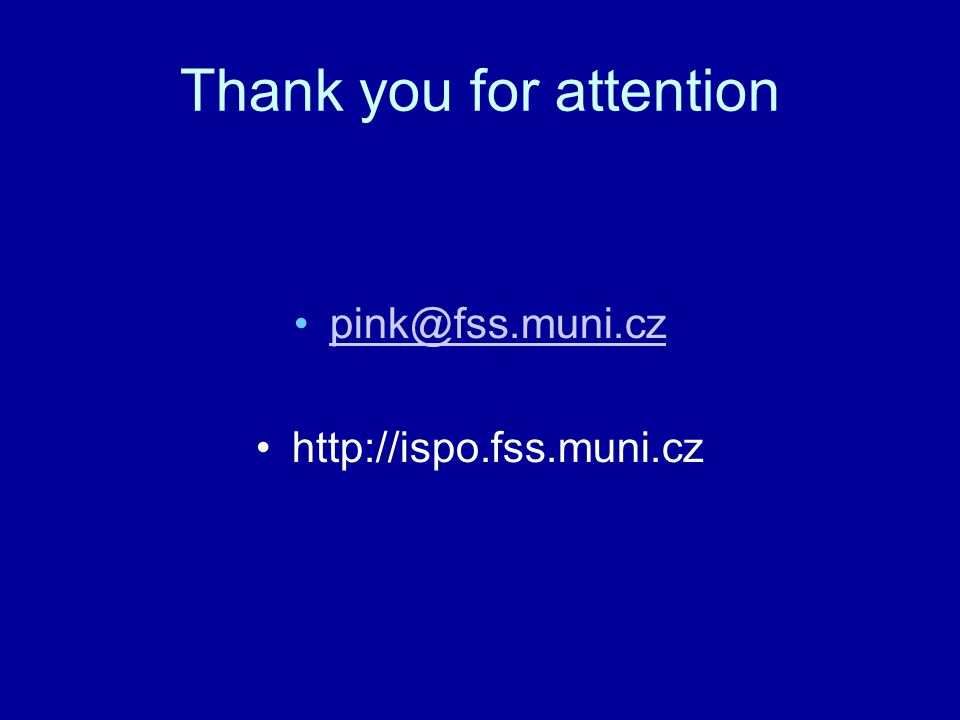 Thank you for attention pink@fss.muni.cz http://ispo.fss.muni.cz