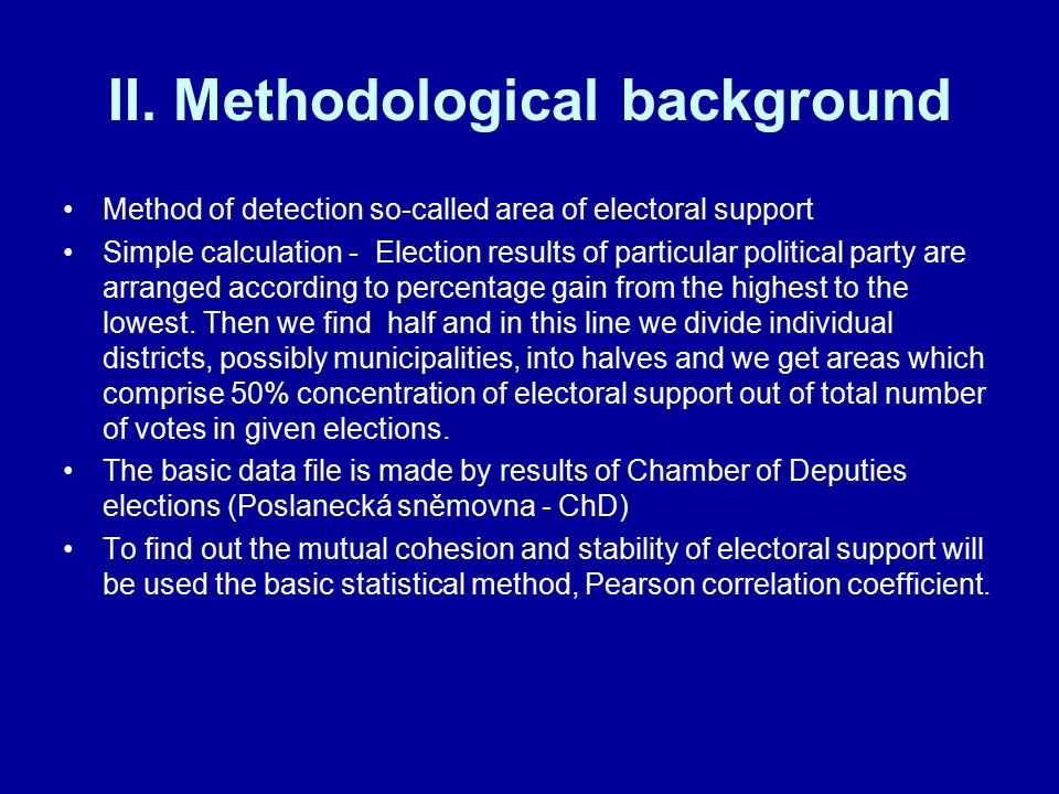 II. Methodological background Method of detection so-called area of electoral support Simple calculation - Election results of particular political pa