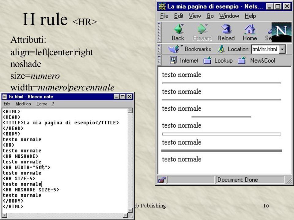 Web Publishing16 H rule Attributi: align=left|center|right noshade size=numero width=numero|percentuale
