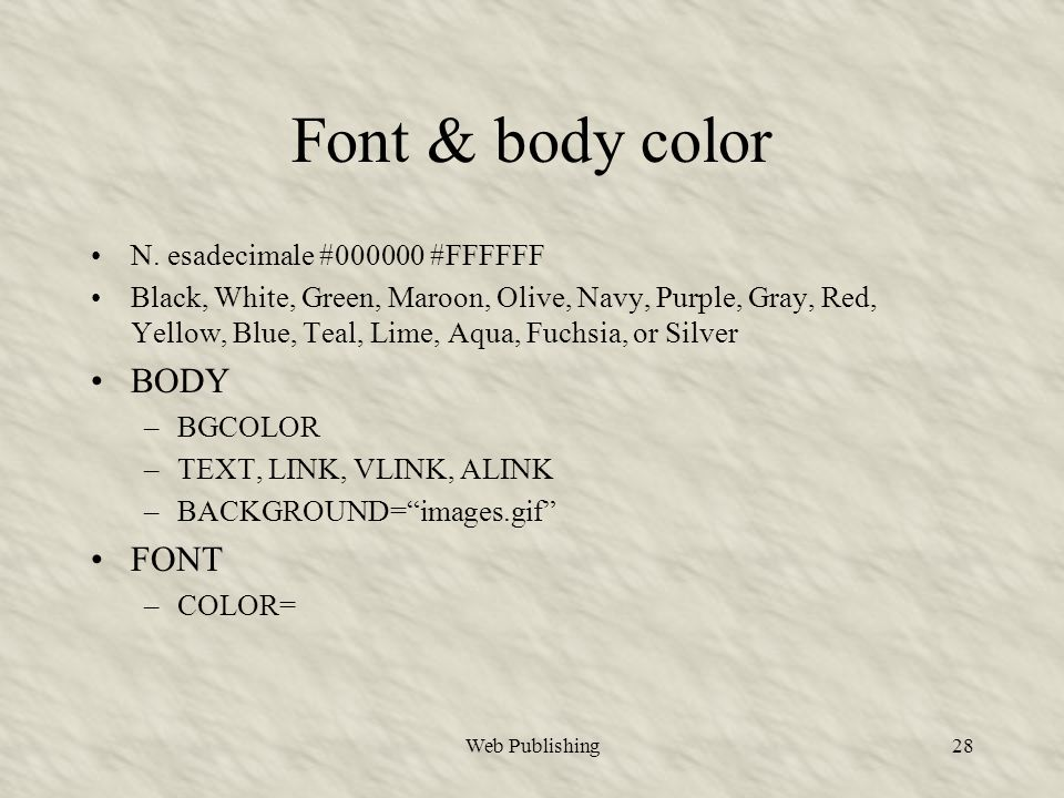 Web Publishing28 Font & body color N. esadecimale #000000 #FFFFFF Black, White, Green, Maroon, Olive, Navy, Purple, Gray, Red, Yellow, Blue, Teal, Lim