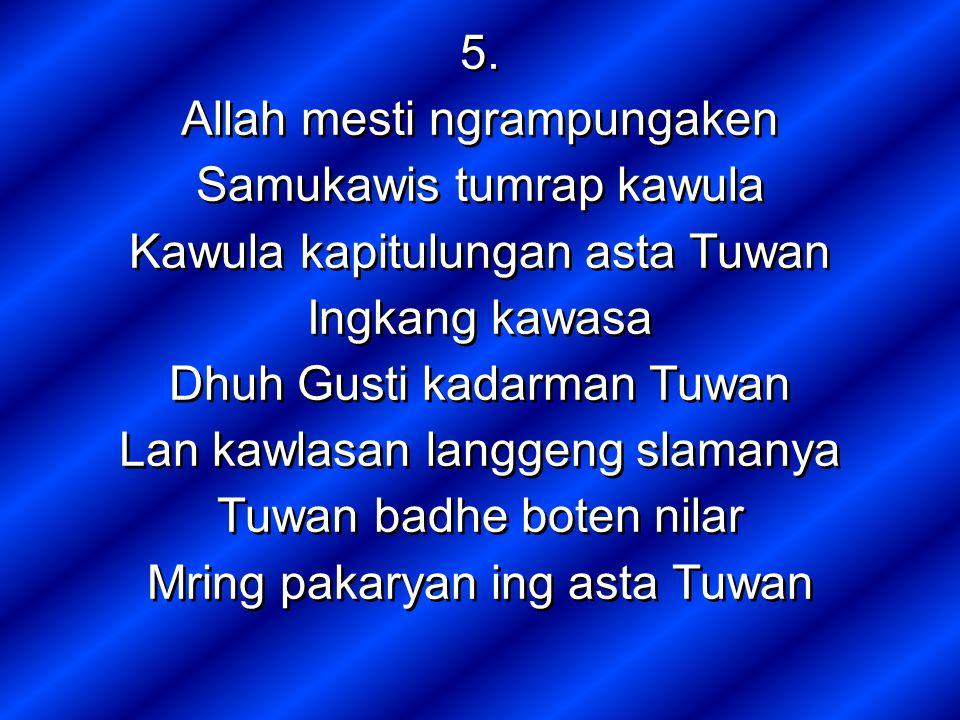5. Allah mesti ngrampungaken Samukawis tumrap kawula Kawula kapitulungan asta Tuwan Ingkang kawasa Dhuh Gusti kadarman Tuwan Lan kawlasan langgeng sla