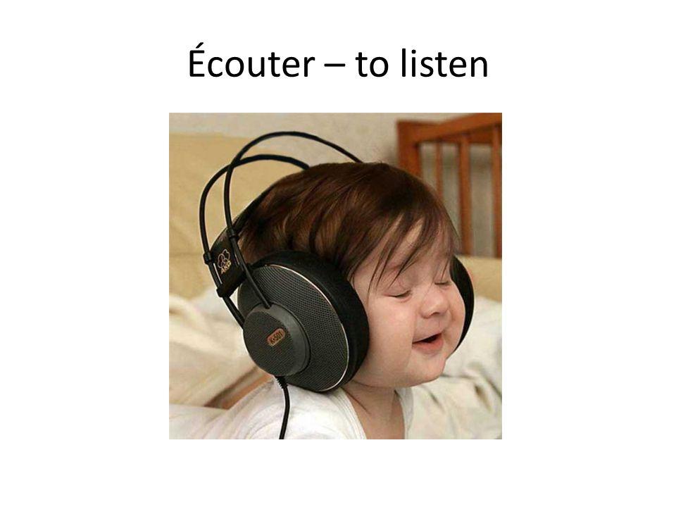 Écouter – to listen