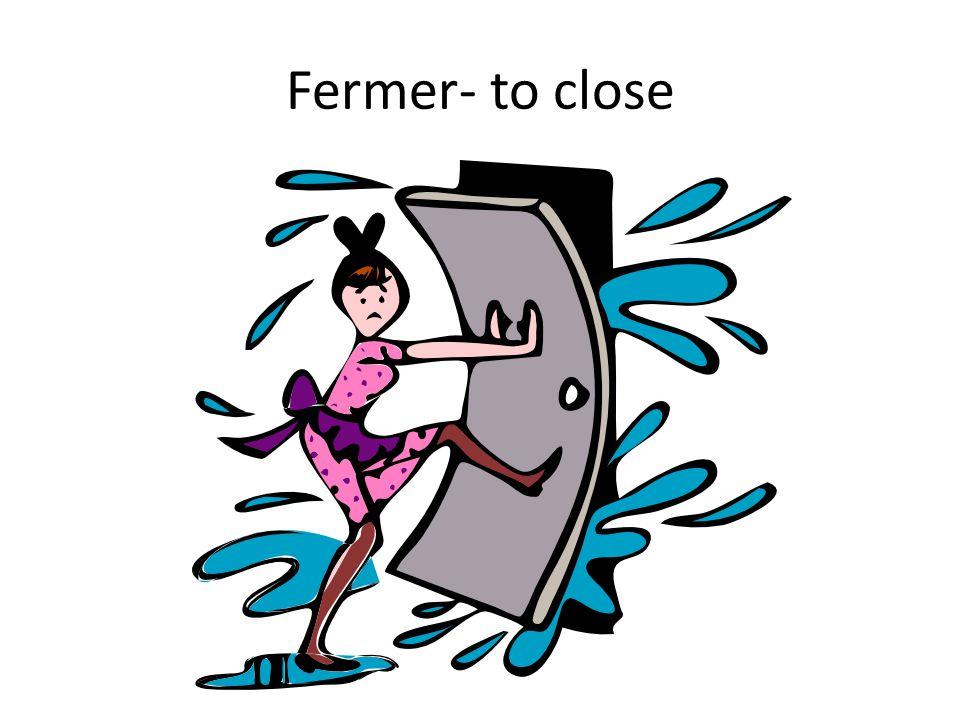 Fermer- to close