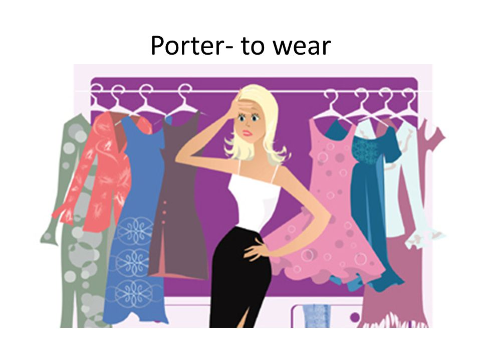 Porter- to wear