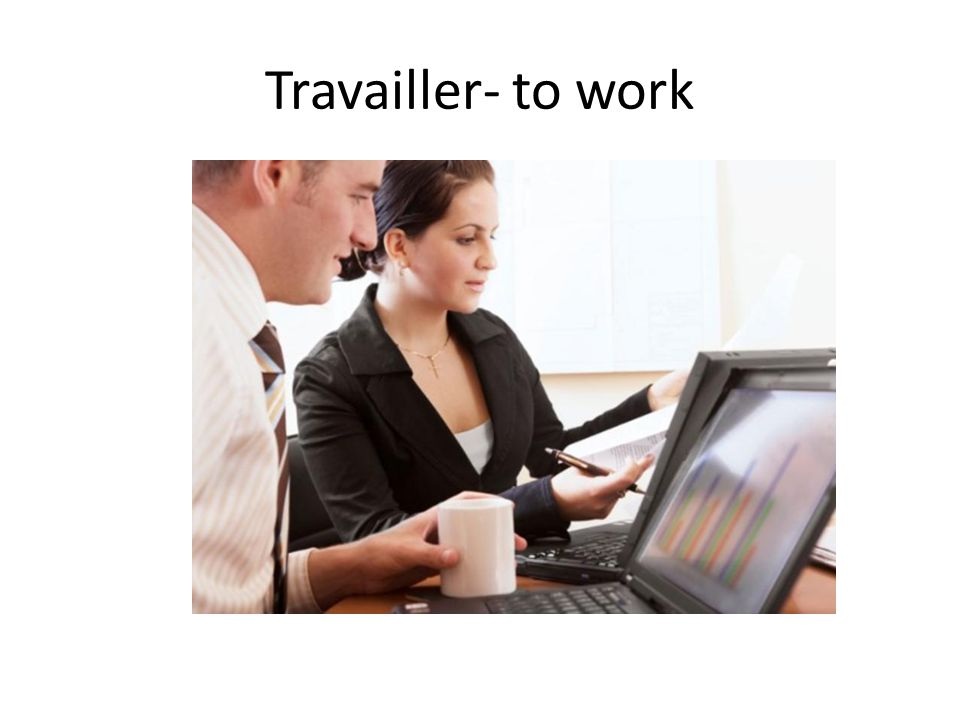 Travailler- to work