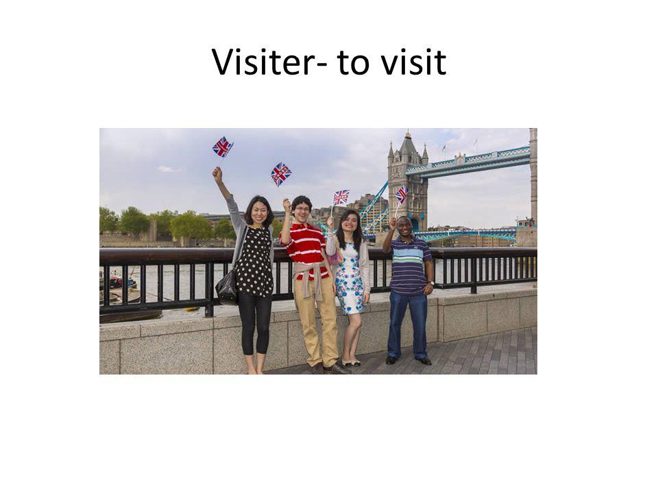 Visiter- to visit