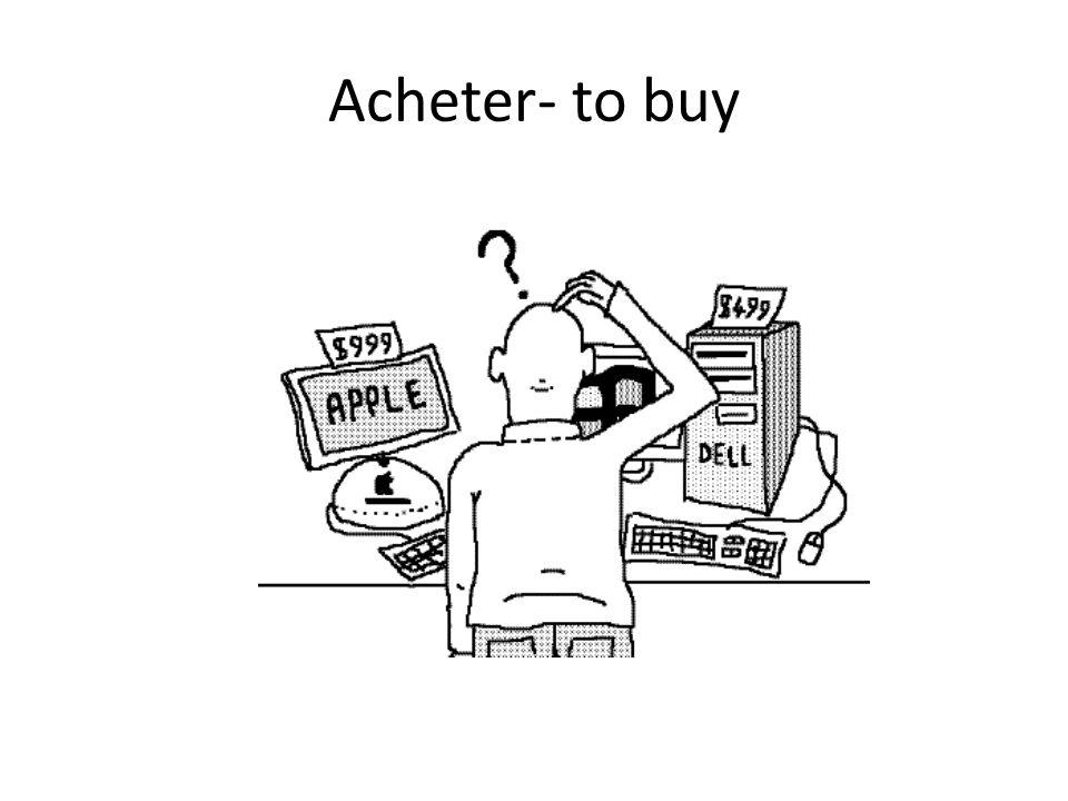 Acheter- to buy