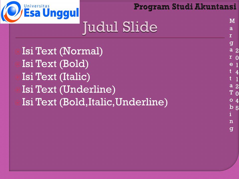 MargarettaTobingMargarettaTobing 201412045201412045  Isi Text (Normal)  Isi Text (Bold)  Isi Text (Italic)  Isi Text (Underline)  Isi Text (Bold,Italic,Underline)