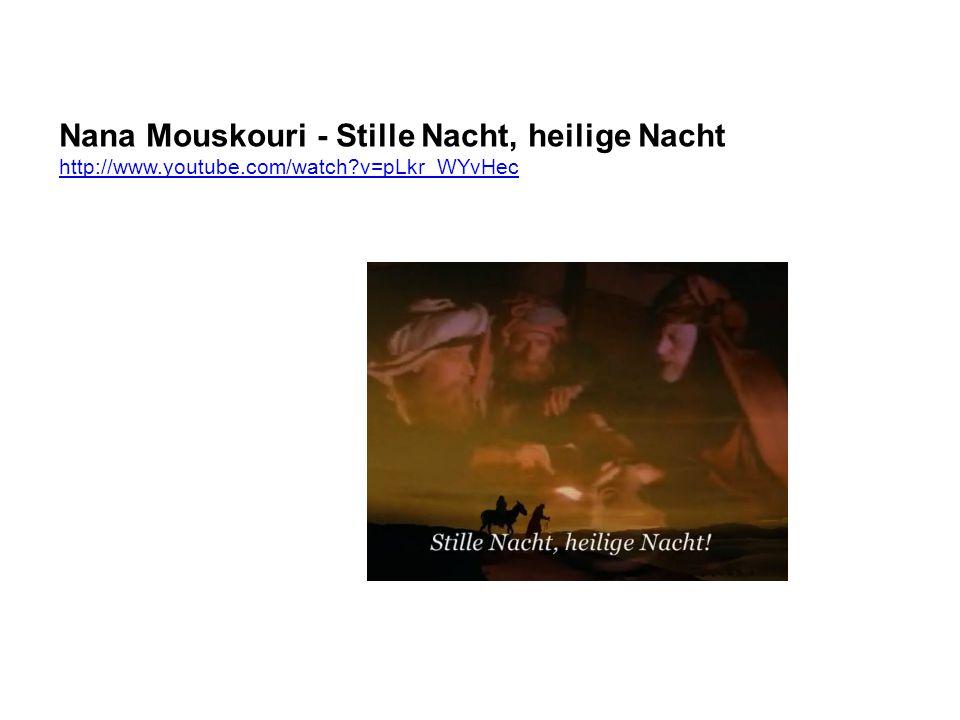 Nana Mouskouri - Stille Nacht, heilige Nacht http://www.youtube.com/watch v=pLkr_WYvHec
