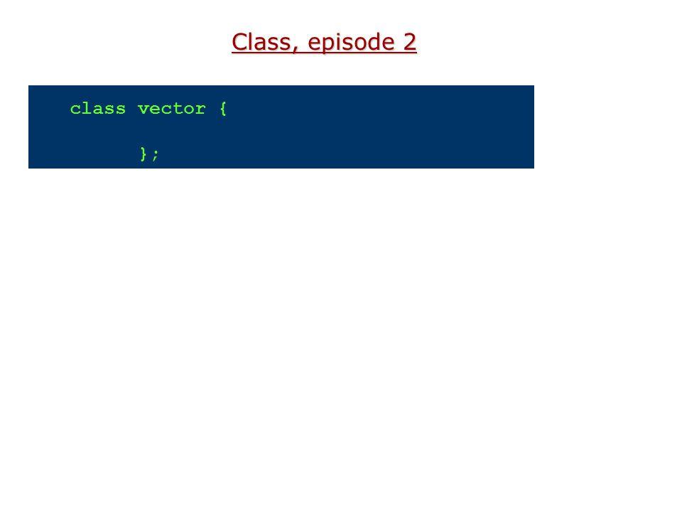 Class, episode 2 class vector { };