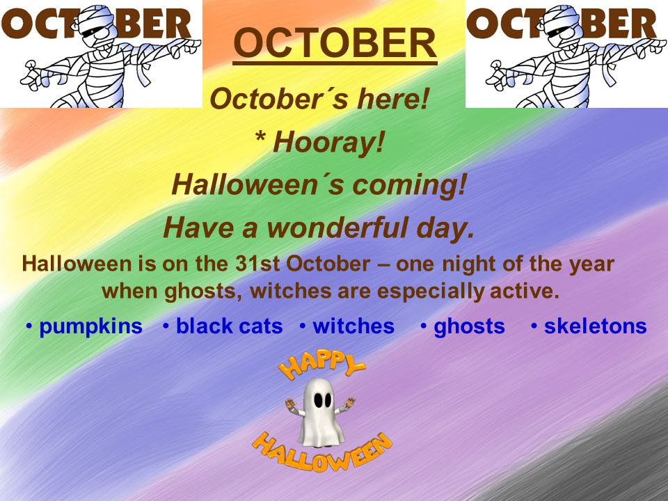 OCTOBER October´s here. * Hooray. Halloween´s coming.