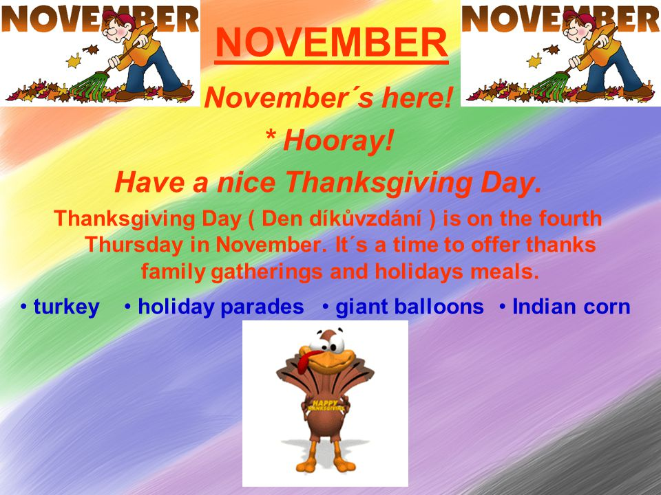 NOVEMBER November´s here. * Hooray. Have a nice Thanksgiving Day.