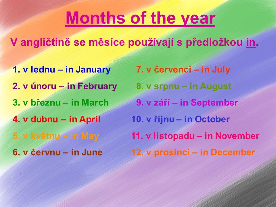 Months of the year V angličtině se měsíce používají s předložkou in.