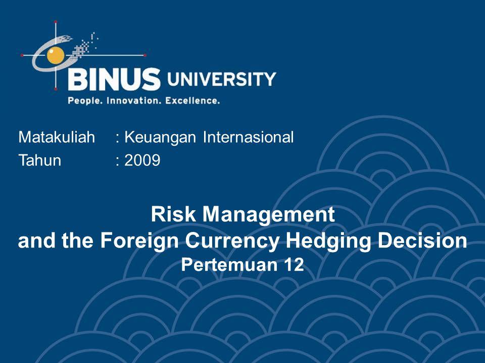 Risk Management and the Foreign Currency Hedging Decision Pertemuan 12 Matakuliah: Keuangan Internasional Tahun: 2009
