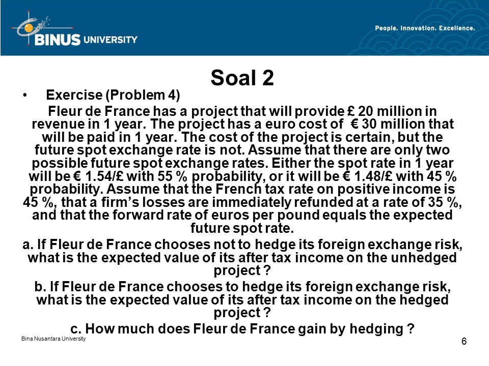 Bina Nusantara University 6 Soal 2 Exercise (Problem 4) Fleur de France has a project that will provide £ 20 million in revenue in 1 year. The project