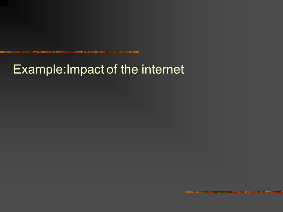 Example:Impact of the internet