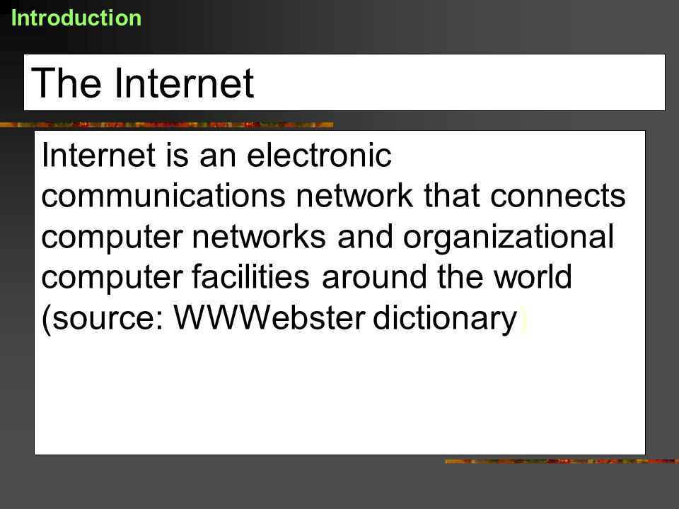 The Internet Internet is an electronic communications network that connects computer networks and organizational computer facilities around the world