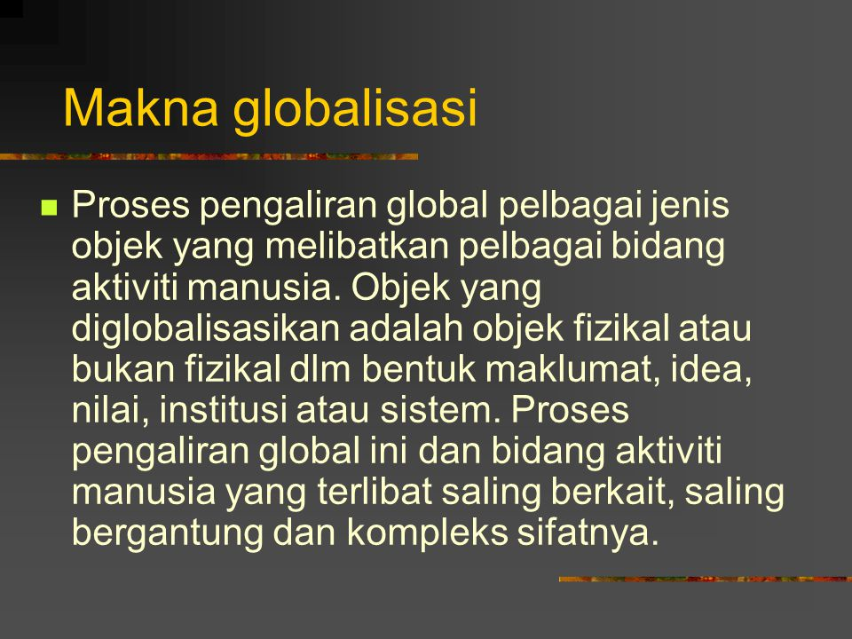 Faktor-faktor yang membawa kepada globalisasi Pendemokrasian politik dan ekonomi yang menggalakkan mobiliti orang Teknologi maklumat menggalakkan pertukaran maklumat, kerjasama dan faedah bersama.