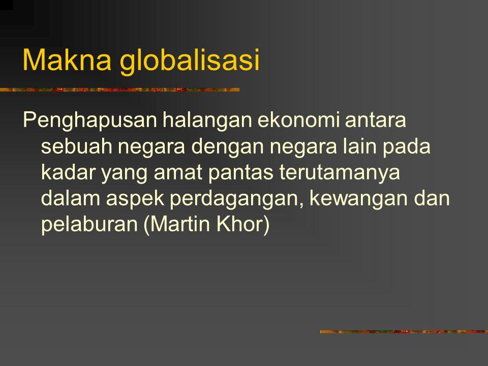 Makna globalisasi Integrasi pasaran, negeri-negara, dan teknologi yg membolehkan capaian seluruh dunia oleh individu, syarikat dan negeri-negara yang lebih jauh, lebih pantas, lebih mendalam, lebih murah yang tidak pernah dicapai sebelumnya