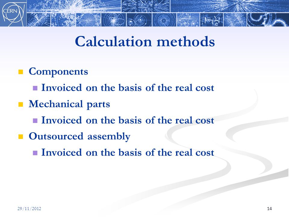 Calculation methods Components Invoiced on the basis of the real cost Mechanical parts Invoiced on the basis of the real cost Outsourced assembly Invoiced on the basis of the real cost 1429/11/2012