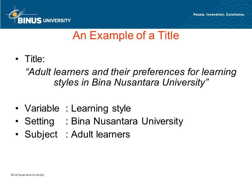Bina Nusantara University An Example of a Title Title: Adult learners and their preferences for learning styles in Bina Nusantara University Variable: Learning style Setting: Bina Nusantara University Subject: Adult learners