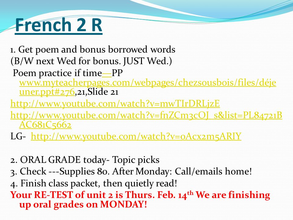 French 2 R 1. Get poem and bonus borrowed words (B/W next Wed for bonus. JUST Wed.) Poem practice if time—PP www.myteacherpages.com/webpages/chezsousb